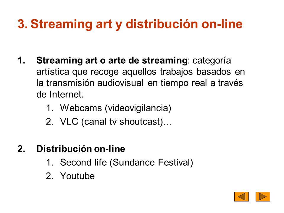 3. Streaming art y distribución on-line 1.Streaming art o arte de streaming: categoría artística que recoge aquellos trabajos basados en la transmisió
