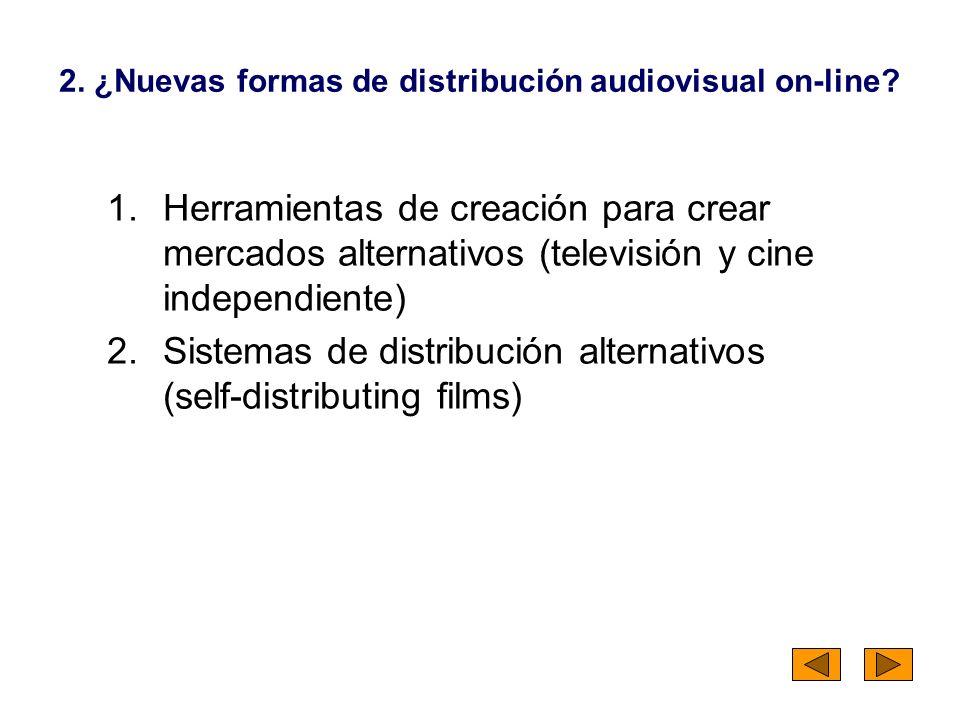 2. ¿Nuevas formas de distribución audiovisual on-line? 1.Herramientas de creación para crear mercados alternativos (televisión y cine independiente) 2
