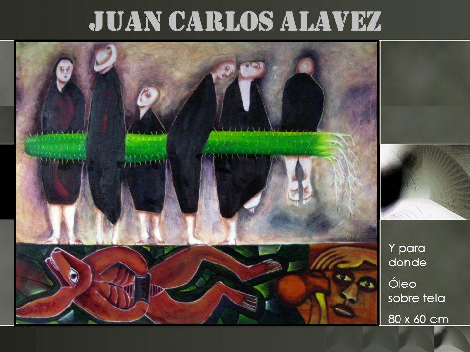 Juan Carlos Alavez Y para donde Óleo sobre tela 80 x 60 cm