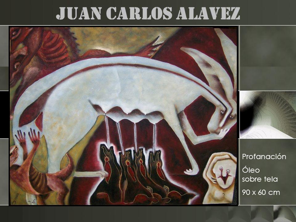Juan Carlos Alavez Profanación Óleo sobre tela 90 x 60 cm