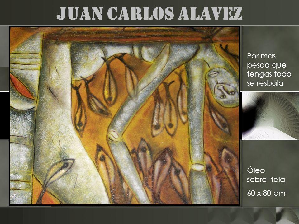 Juan Carlos Alavez Por mas pesca que tengas todo se resbala Óleo sobre tela 60 x 80 cm