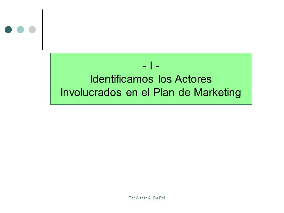 Por Walter A. De Poi - I - Identificamos los Actores Involucrados en el Plan de Marketing