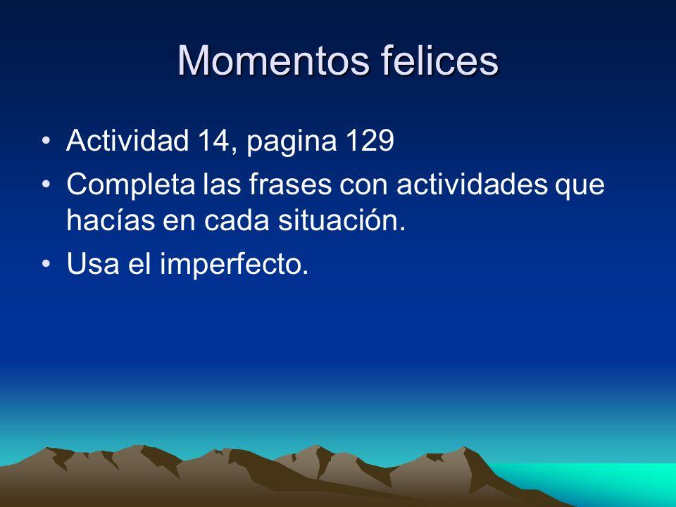 Momentos felices Actividad 14, pagina 129 Completa las frases con actividades que hacías en cada situación.