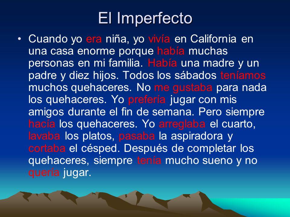 El Imperfecto Cuando yo era niña, yo vivía en California en una casa enorme porque había muchas personas en mi familia.