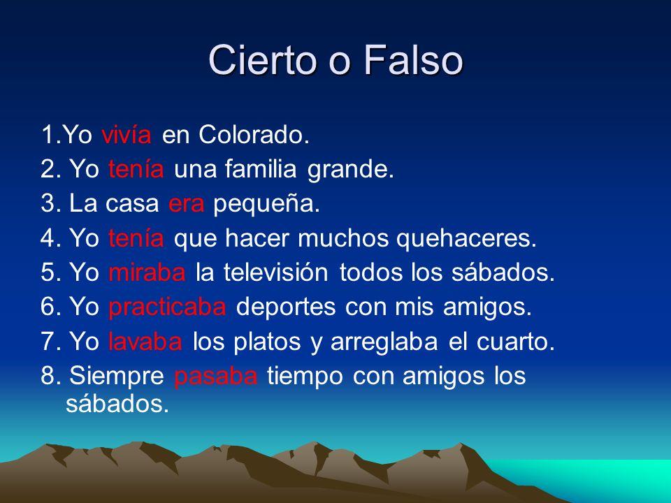 Cierto o Falso 1.Yo vivía en Colorado.2. Yo tenía una familia grande.