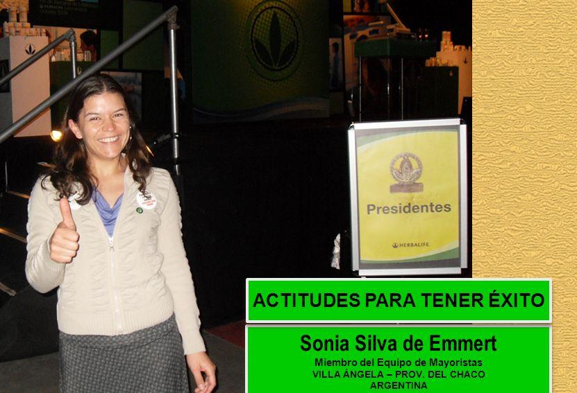 Sonia Silva de Emmert Miembro del Equipo de Mayoristas VILLA ÁNGELA – PROV. DEL CHACO ARGENTINA ACTITUDES PARA TENER ÉXITO