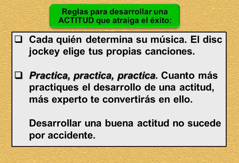 Cada quién determina su música. El disc jockey elige tus propias canciones. Practica, practica, practica Practica, practica, practica. Cuanto más prac