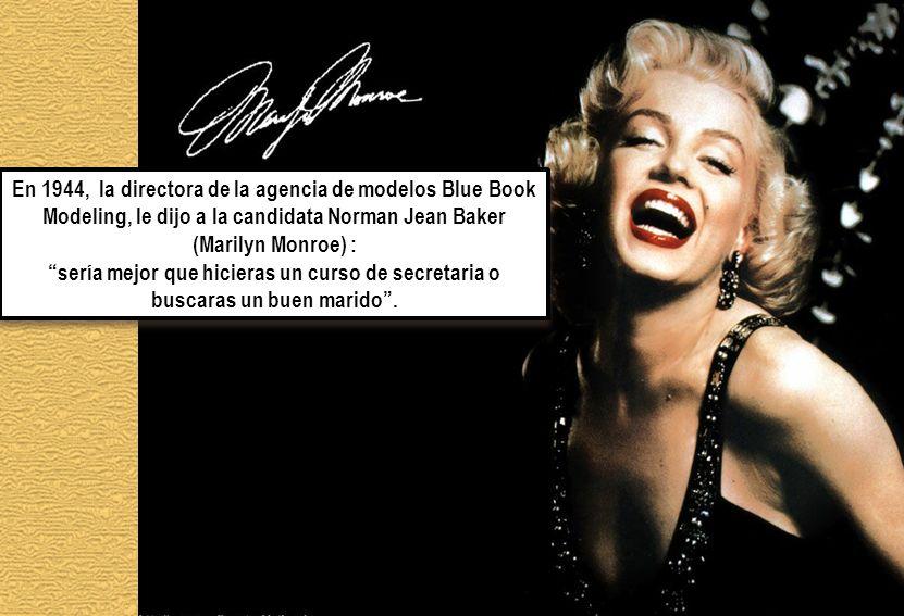 En 1944, la directora de la agencia de modelos Blue Book Modeling, le dijo a la candidata Norman Jean Baker (Marilyn Monroe) : sería mejor que hiciera