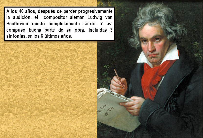 A los 46 años, después de perder progresivamente la audición, el compositor alemán Ludwig van Beethoven quedó completamente sordo. Y así compuso buena