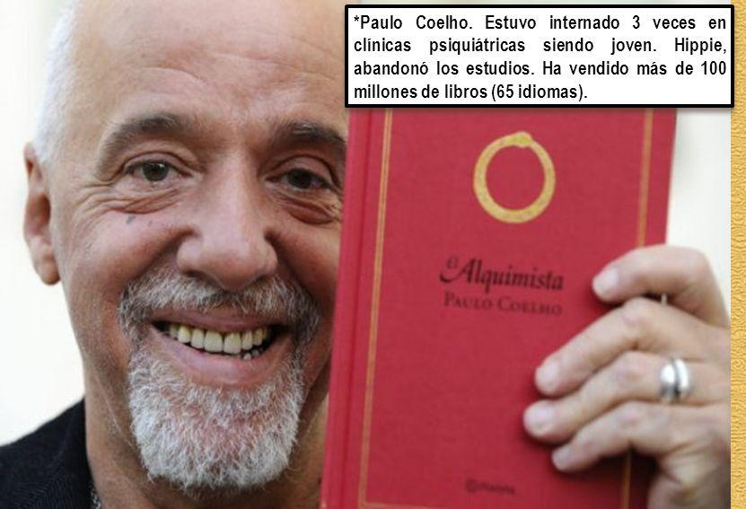 *Paulo Coelho. Estuvo internado 3 veces en clínicas psiquiátricas siendo joven. Hippie, abandonó los estudios. Ha vendido más de 100 millones de libro
