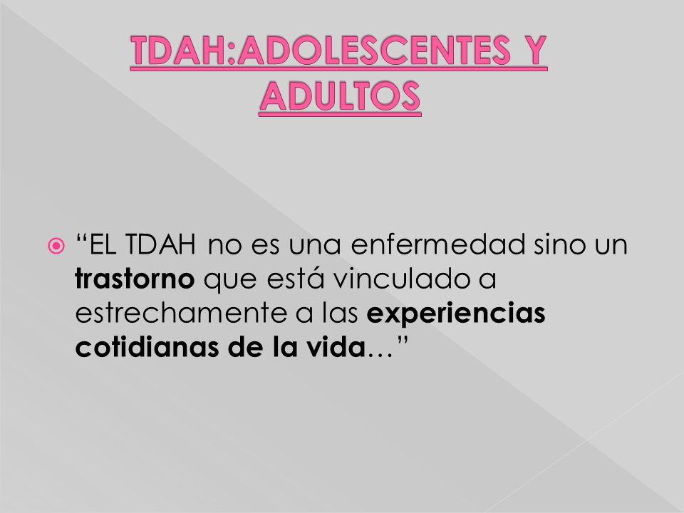 EL TDAH no es una enfermedad sino un trastorno que está vinculado a estrechamente a las experiencias cotidianas de la vida …
