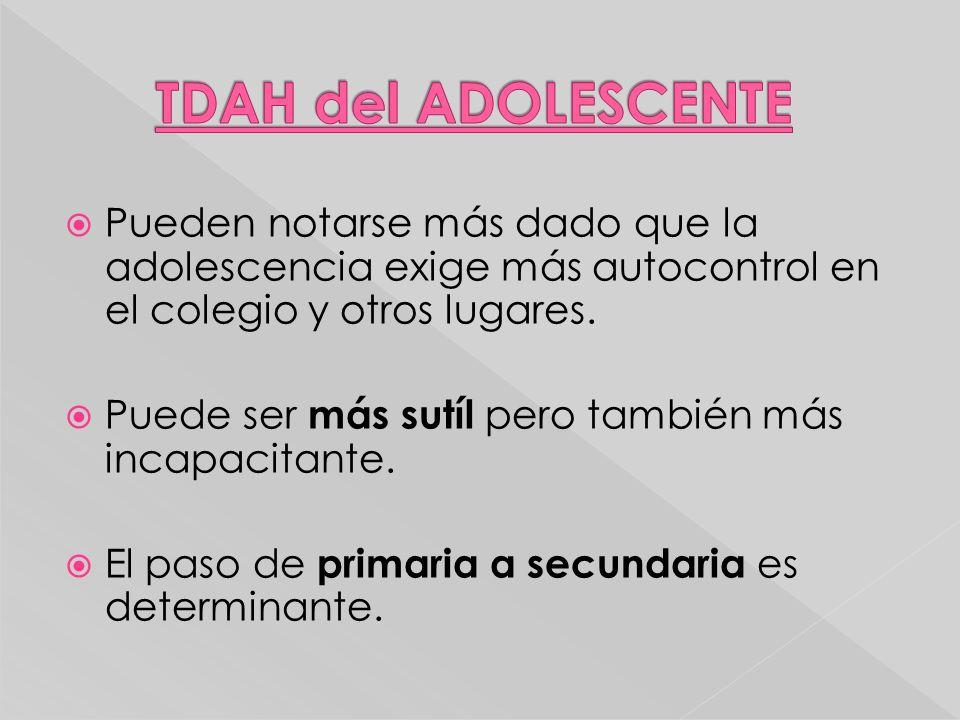 Pueden notarse más dado que la adolescencia exige más autocontrol en el colegio y otros lugares. Puede ser más sutíl pero también más incapacitante. E