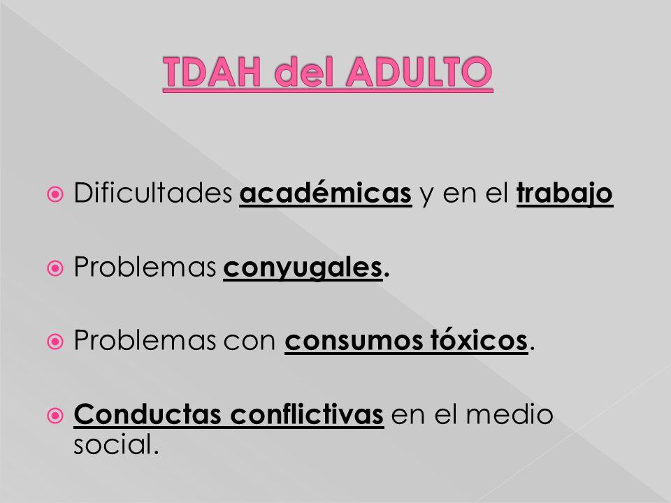 Dificultades académicas y en el trabajo Problemas conyugales. Problemas con consumos tóxicos. Conductas conflictivas en el medio social.