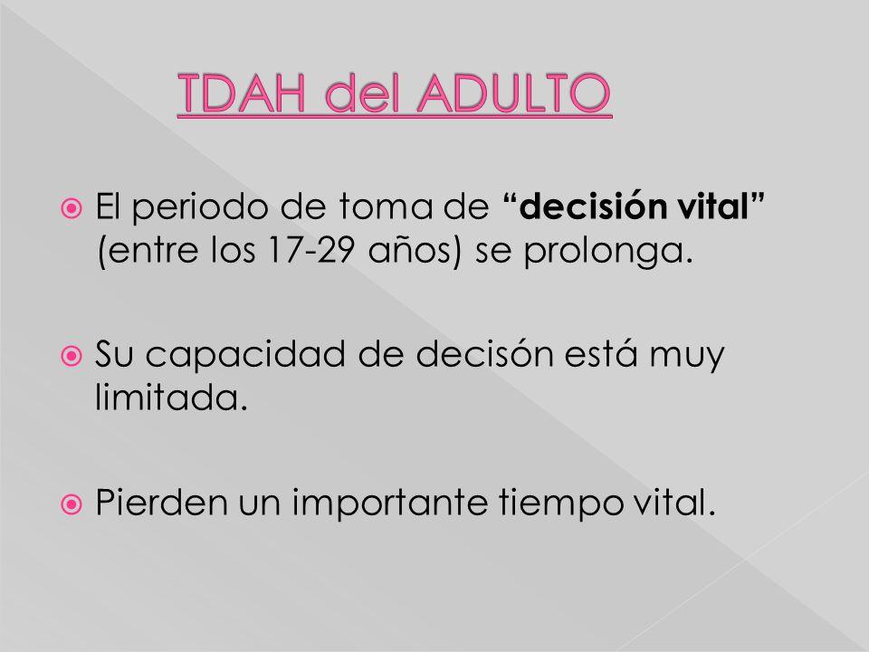 El periodo de toma de decisión vital (entre los 17-29 años) se prolonga. Su capacidad de decisón está muy limitada. Pierden un importante tiempo vital