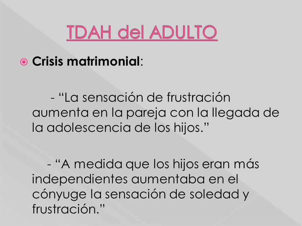 Crisis matrimonial : - La sensación de frustración aumenta en la pareja con la llegada de la adolescencia de los hijos. - A medida que los hijos eran