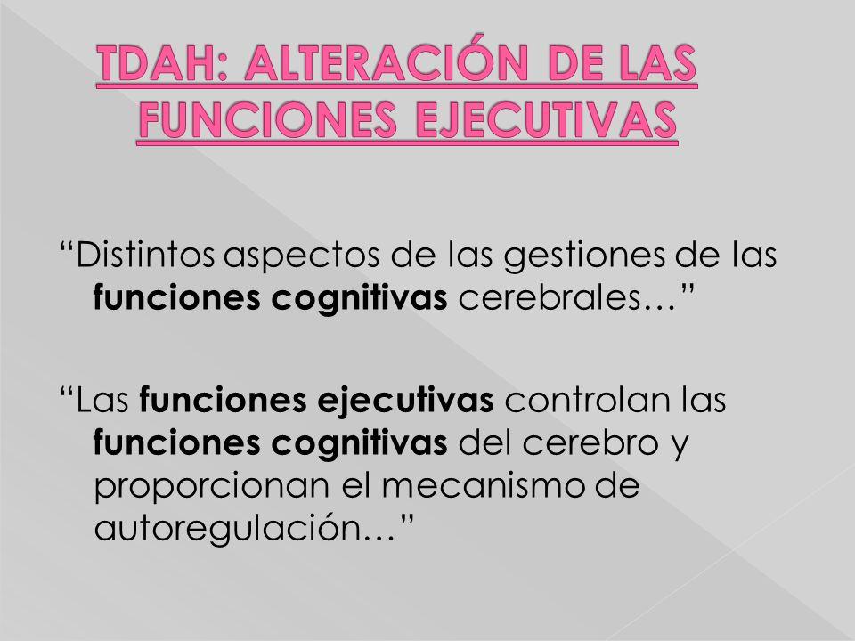 Distintos aspectos de las gestiones de las funciones cognitivas cerebrales… Las funciones ejecutivas controlan las funciones cognitivas del cerebro y