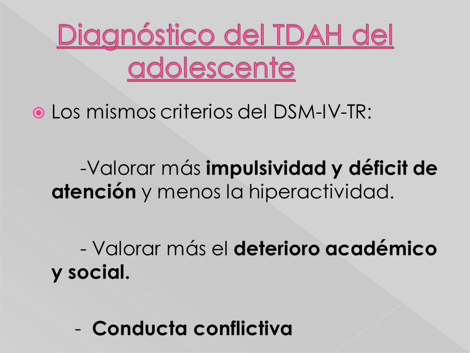 Los mismos criterios del DSM-IV-TR: -Valorar más impulsividad y déficit de atención y menos la hiperactividad. - Valorar más el deterioro académico y