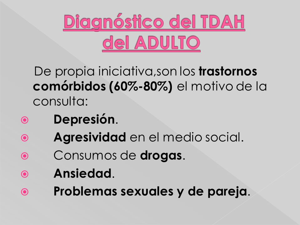 De propia iniciativa,son los trastornos comórbidos (60%-80%) el motivo de la consulta: Depresión. Agresividad en el medio social. Consumos de drogas.