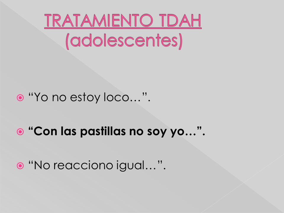 Yo no estoy loco…. Con las pastillas no soy yo…. No reacciono igual….