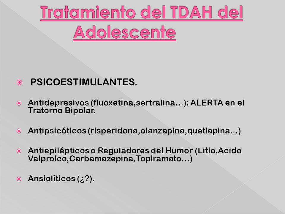 PSICOESTIMULANTES. Antidepresivos (fluoxetina,sertralina…): ALERTA en el Tratorno Bipolar. Antipsicóticos (risperidona,olanzapina,quetiapina…) Antiepi
