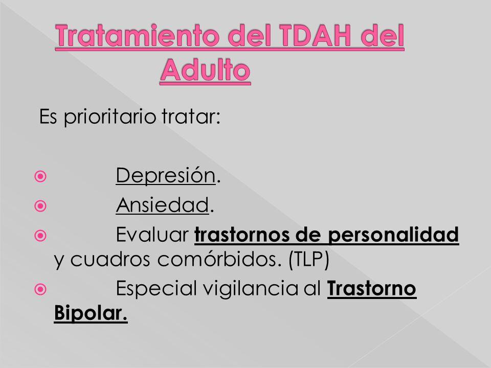 Es prioritario tratar: Depresión. Ansiedad. Evaluar trastornos de personalidad y cuadros comórbidos. (TLP) Especial vigilancia al Trastorno Bipolar.