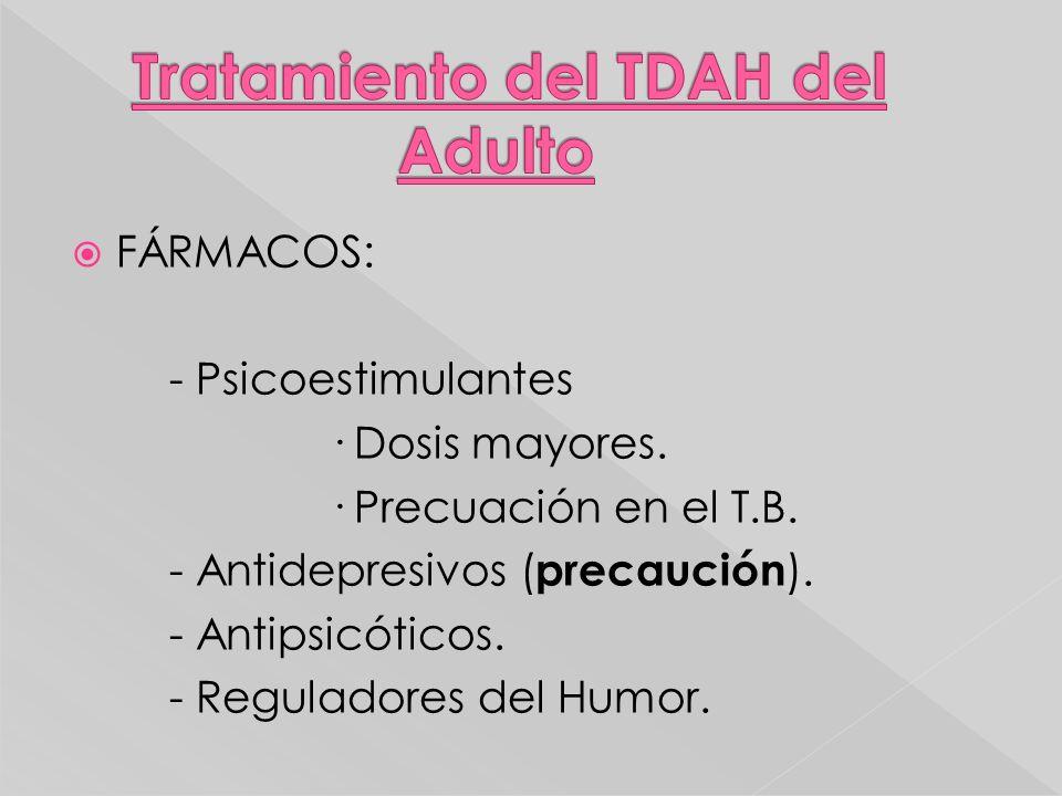 FÁRMACOS: - Psicoestimulantes · Dosis mayores. · Precuación en el T.B. - Antidepresivos ( precaución ). - Antipsicóticos. - Reguladores del Humor.