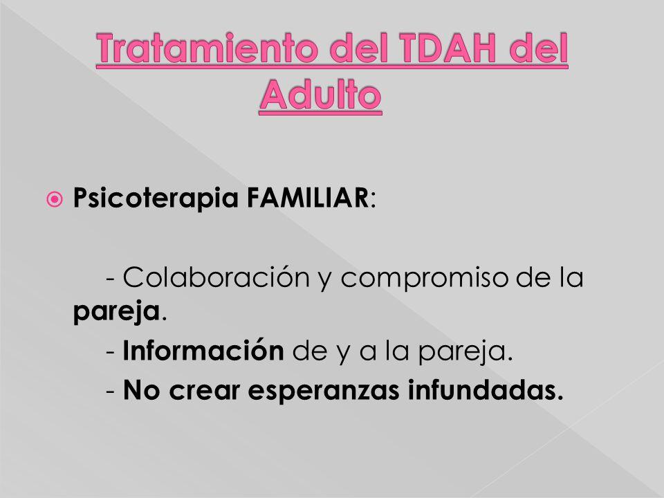 Psicoterapia FAMILIAR : - Colaboración y compromiso de la pareja. - Información de y a la pareja. - No crear esperanzas infundadas.