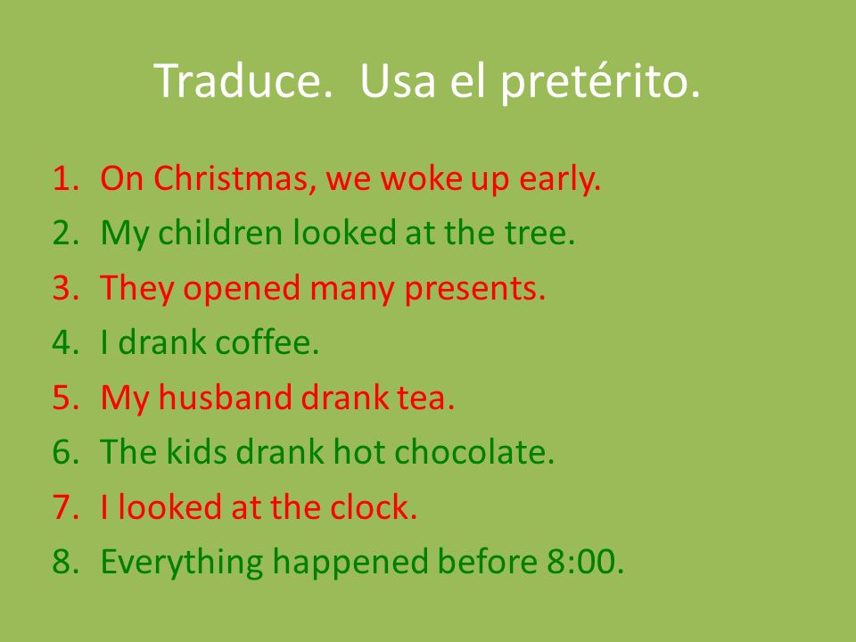 Traduce. Usa el pretérito. 1.On Christmas, we woke up early.