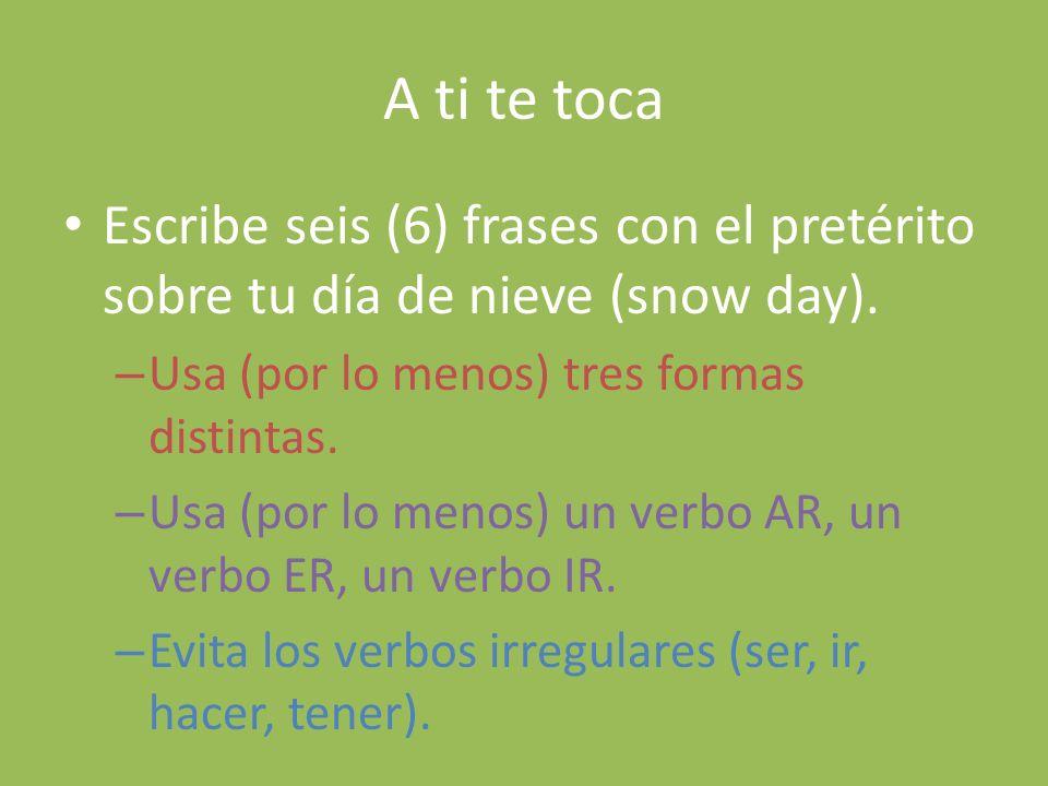 A ti te toca Escribe seis (6) frases con el pretérito sobre tu día de nieve (snow day).