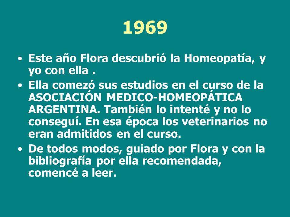 1969 Este año Flora descubrió la Homeopatía, y yo con ella. Ella comezó sus estudios en el curso de la ASOCIACIÓN MEDICO-HOMEOPÁTICA ARGENTINA. Tambié