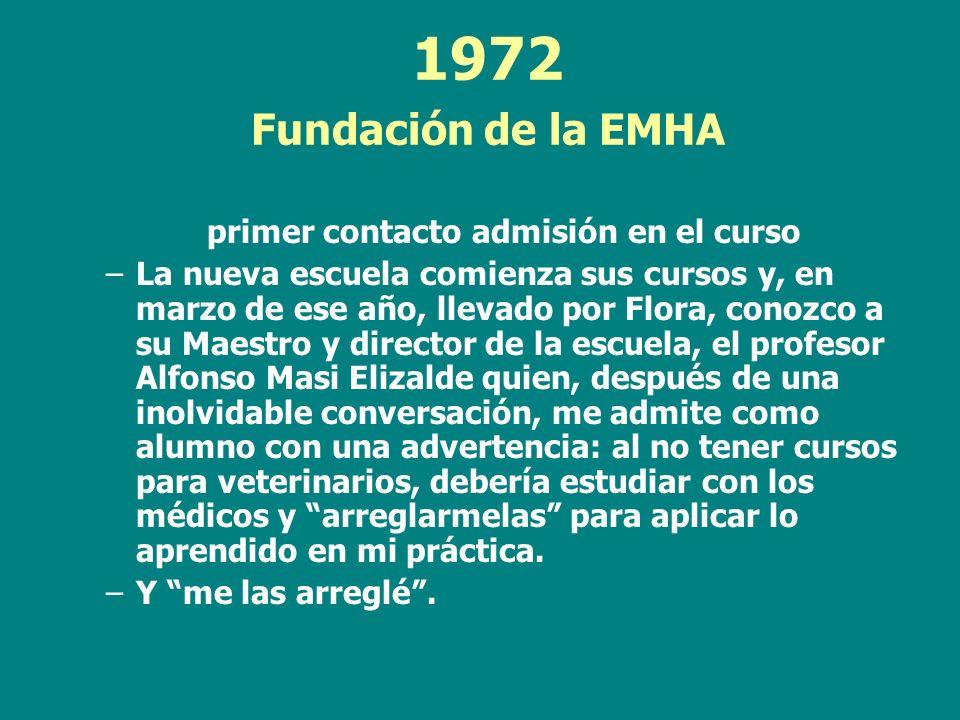 1972 Fundación de la EMHA primer contacto admisión en el curso –La nueva escuela comienza sus cursos y, en marzo de ese año, llevado por Flora, conozc