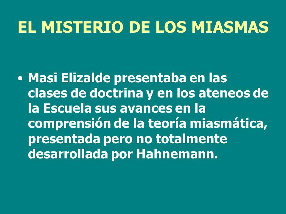 EL MISTERIO DE LOS MIASMAS Masi Elizalde presentaba en las clases de doctrina y en los ateneos de la Escuela sus avances en la comprensión de la teorí