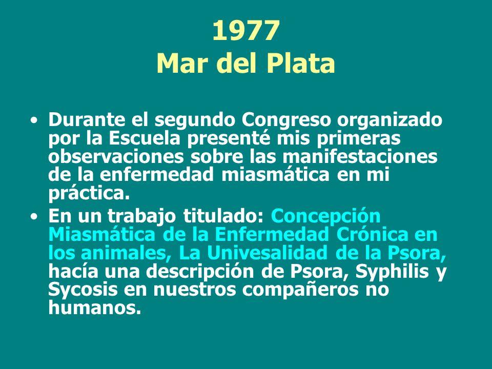 1977 Mar del Plata Durante el segundo Congreso organizado por la Escuela presenté mis primeras observaciones sobre las manifestaciones de la enfermeda