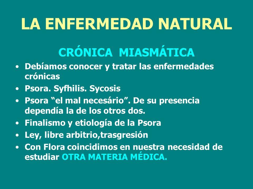 LA ENFERMEDAD NATURAL CRÓNICA MIASMÁTICA Debíamos conocer y tratar las enfermedades crónicas Psora. Syfhilis. Sycosis Psora el mal necesário. De su pr