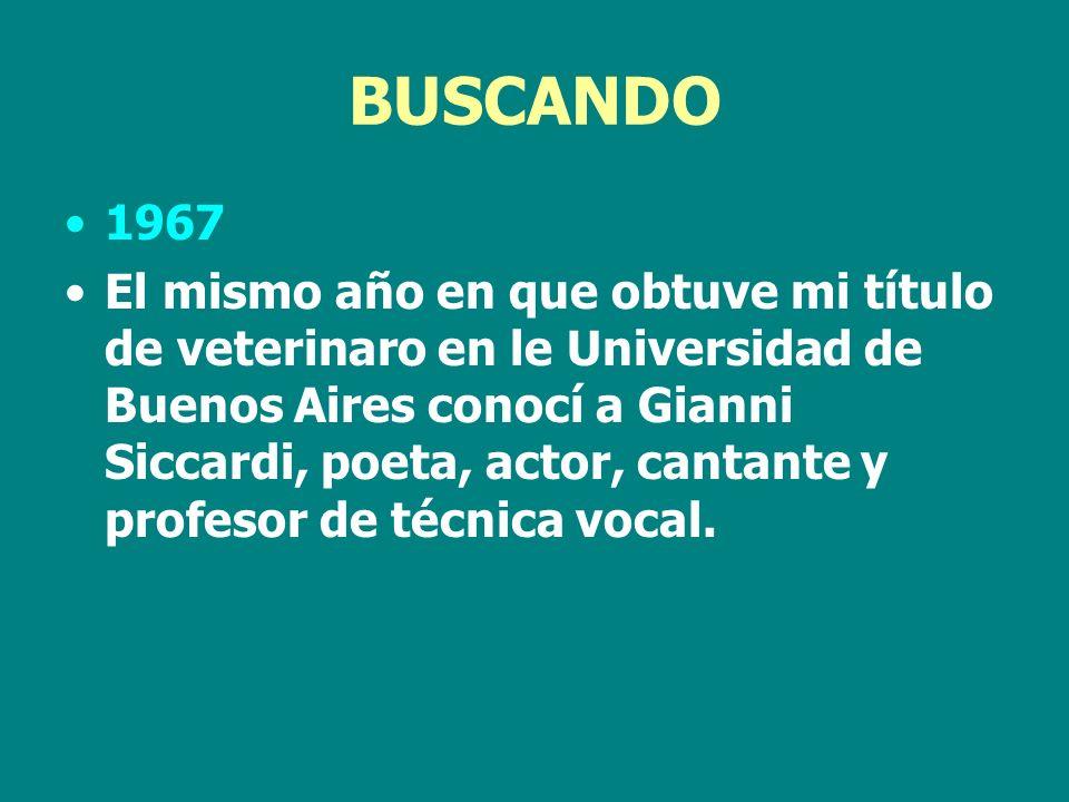 BUSCANDO 1967 El mismo año en que obtuve mi título de veterinaro en le Universidad de Buenos Aires conocí a Gianni Siccardi, poeta, actor, cantante y