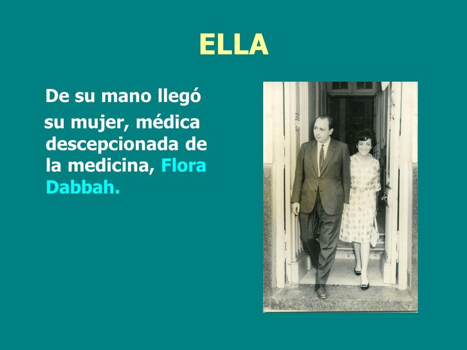 ELLA De su mano llegó su mujer, médica descepcionada de la medicina, Flora Dabbah.