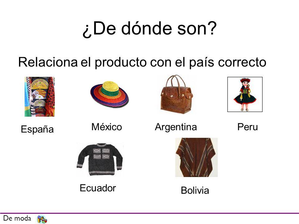 ¿De dónde son? Relaciona el producto con el país correcto De moda España MéxicoArgentinaPeru Ecuador Bolivia