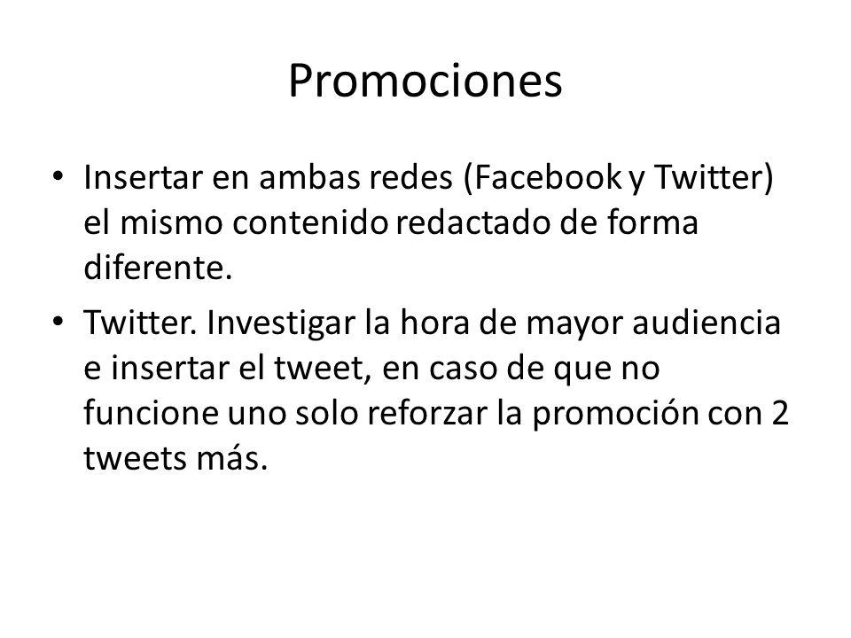 Promociones Insertar en ambas redes (Facebook y Twitter) el mismo contenido redactado de forma diferente. Twitter. Investigar la hora de mayor audienc