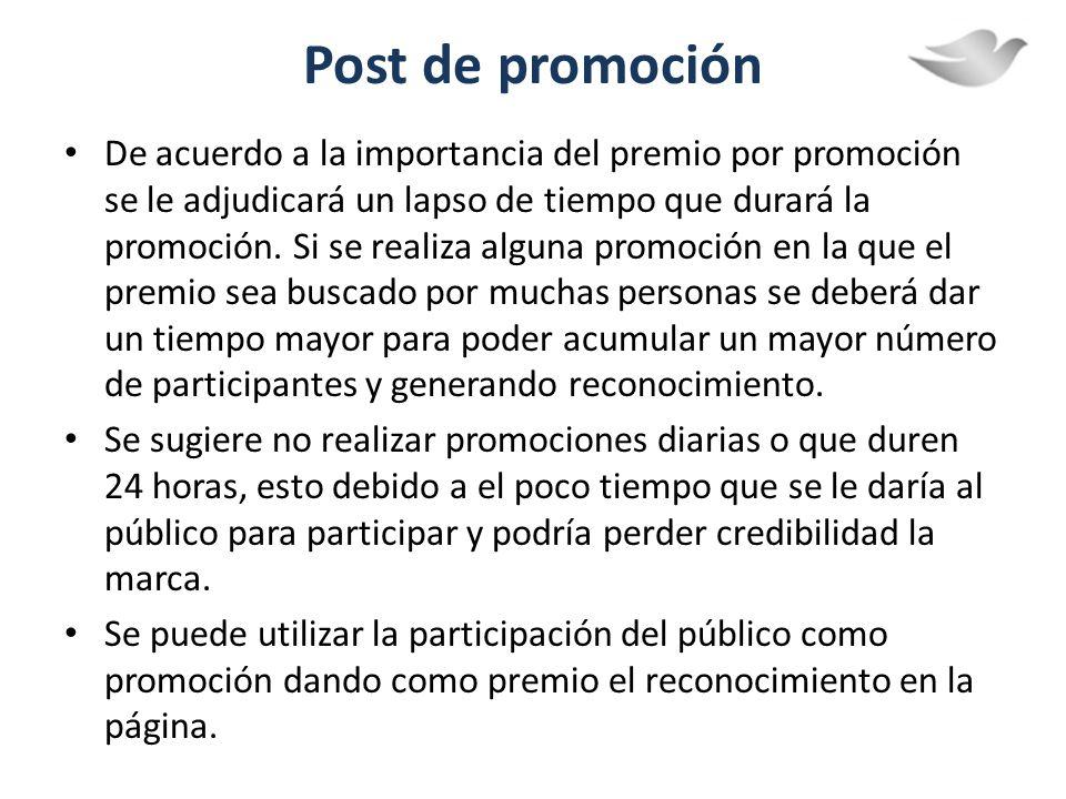 Post de promoción De acuerdo a la importancia del premio por promoción se le adjudicará un lapso de tiempo que durará la promoción. Si se realiza algu