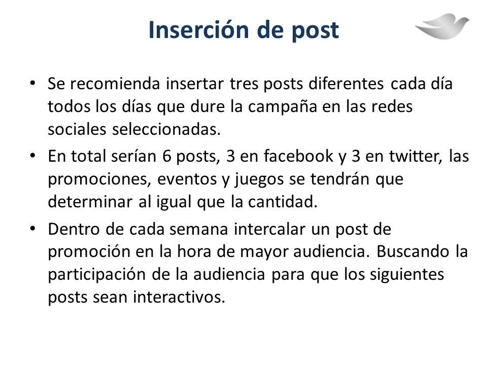 Inserción de post Se recomienda insertar tres posts diferentes cada día todos los días que dure la campaña en las redes sociales seleccionadas. En tot