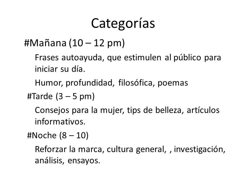 Categorías #Mañana (10 – 12 pm) Frases autoayuda, que estimulen al público para iniciar su día. Humor, profundidad, filosófica, poemas #Tarde (3 – 5 p