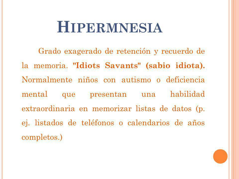 H IPERMNESIA Grado exagerado de retención y recuerdo de la memoria.