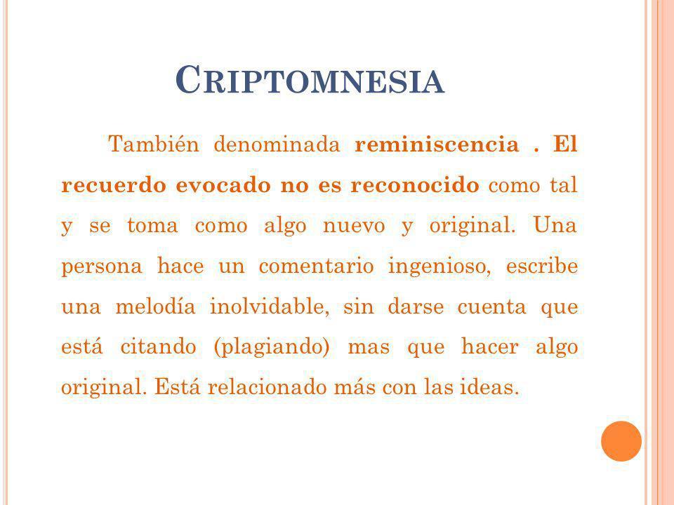 C RIPTOMNESIA También denominada reminiscencia.