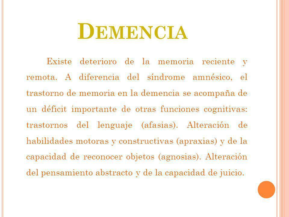 D EMENCIA Existe deterioro de la memoria reciente y remota. A diferencia del síndrome amnésico, el trastorno de memoria en la demencia se acompaña de
