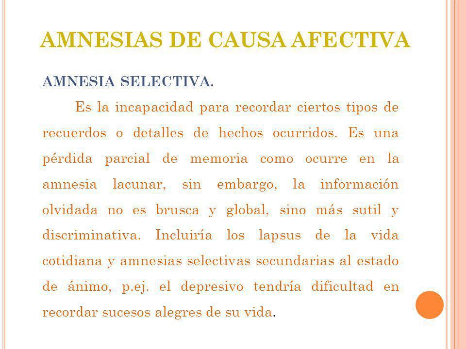 AMNESIAS DE CAUSA AFECTIVA AMNESIA SELECTIVA.