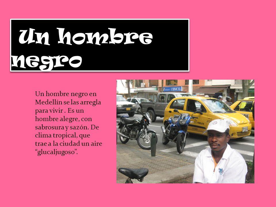 Un hombre negro Un hombre negro en Medellín se las arregla para vivir.