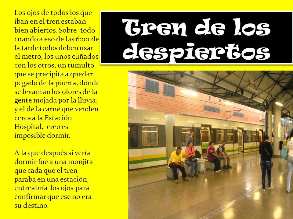 Tren de los despiertos Los ojos de todos los que iban en el tren estaban bien abiertos.