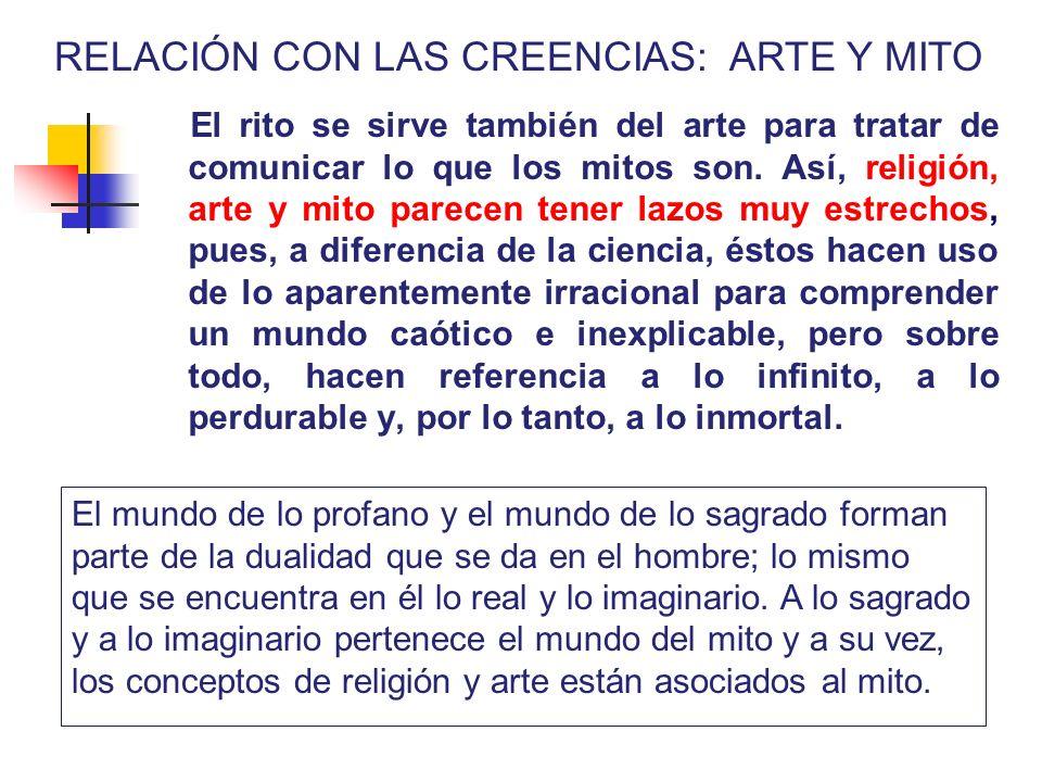 El rito se sirve también del arte para tratar de comunicar lo que los mitos son. Así, religión, arte y mito parecen tener lazos muy estrechos, pues, a