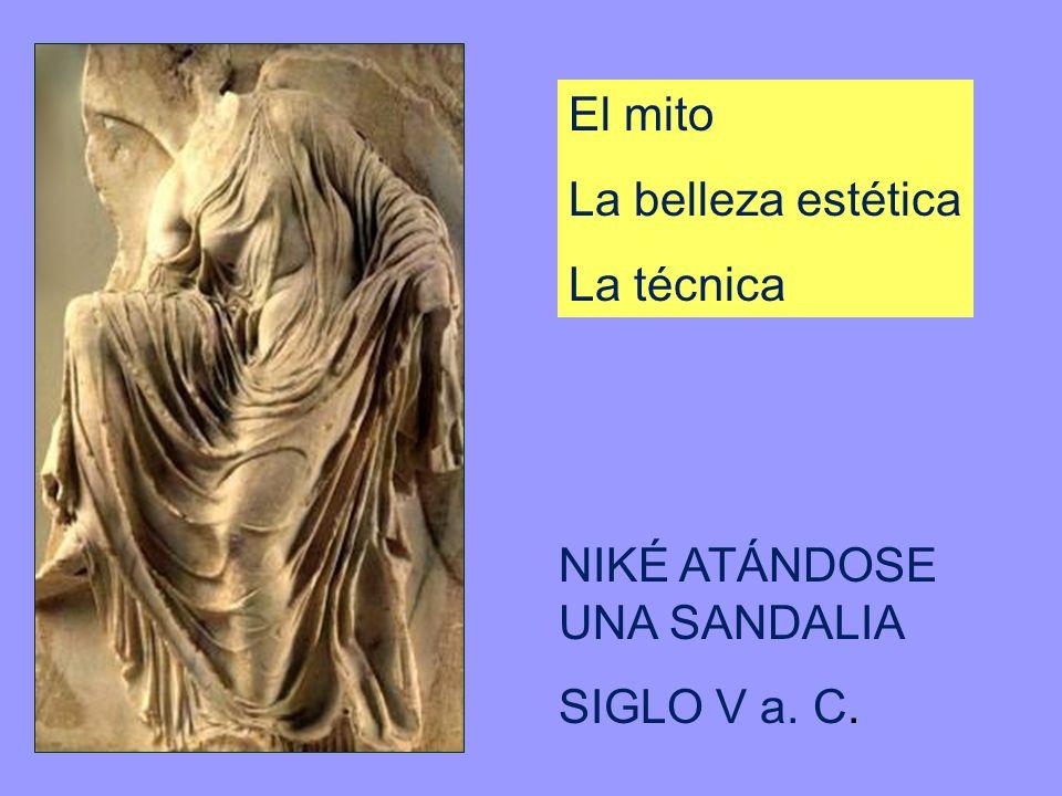 El mito La belleza estética La técnica NIKÉ ATÁNDOSE UNA SANDALIA SIGLO V a. C.