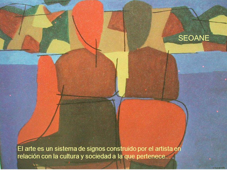El arte es un sistema de signos construido por el artista en relación con la cultura y sociedad a la que pertenece... SEOANE
